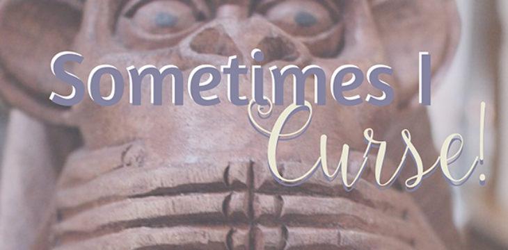 Sometimes I curse