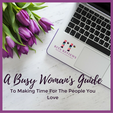 A Busy Woman's Guide To Making Time For The People You Love