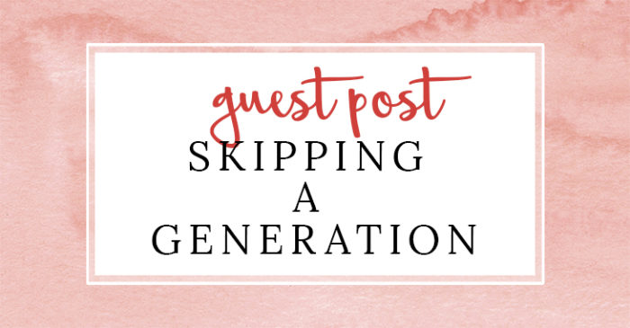 Guest Post: Skipping a Generation